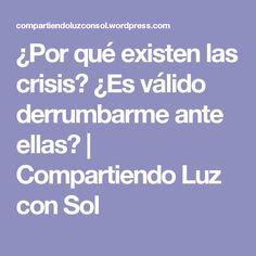 ¿Por qué existen las crisis? ¿Es válido derrumbarme ante ellas? | Compartiendo Luz con Sol