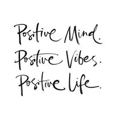 Positive mind, positive vibes, positive life -#words #wisdom