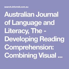 Australian Journal of Language and Literacy, The - Developing Reading Comprehension: Combining Visual and Verbal Cognitive Processes (APAFT) - Informit