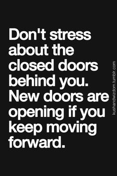 Don't stress about the closed doors behind you. New doors are opening if you keep moving forward. Inspirational Phrases, Inspirational Quotes Pictures, Inspiring Quotes About Life, Great Quotes, Quotes To Live By, Door Quotes, Sign Quotes, Words Quotes, Wise Words
