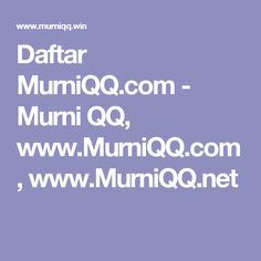 Daftar MurniQQ.com - Murni QQ, www.MurniQQ.com, www.MurniQQ.net
