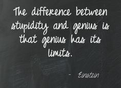 """""""The difference between stupidity and genius is that genius has its limits."""" Albert Einstein #quote #einstein #stupidity"""