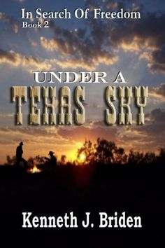 """Under A Texas Sky (In Search of Freedom) by Kenneth J. Briden. $2.99. http://yourdailydream.org/showme/dphda/Bh0d0a4nPm1qIwZs3qYh.html. Publisher: PawPrints POD (February 22, 2011). 255 pages. UNDER A TEXAS SKY is Book 2 of the IN SEARCH OF FREEDOM series. This novel details the continuing adventures of the hero as he falls in love with his adopted state and as he falls in love """"under a Texas sky"""". It peeks into the lives of the brave pioneers who se..."""
