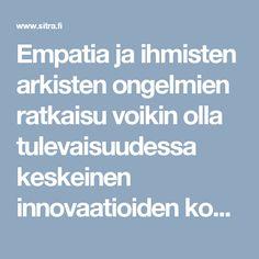 Empatia ja ihmisten arkisten ongelmien ratkaisu voikin olla tulevaisuudessa keskeinen innovaatioiden kohde ja lähde.