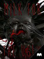 Milk for the Ugly by vesner.deviantart.com on @deviantART