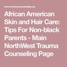 African American Skin and Hair Care: Tips For Non-black Parents - Main NorthWest Trauma Counseling Page