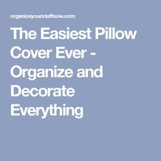 The Easiest Pillow Cover Ever - Organize and Decorate Everything
