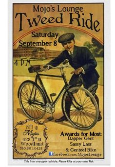 Mojo's Tweed Ride Sat Sept 8th.  Dress in you 1900s tweedy best and ride your bike!