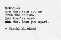 "Haruki Murakami: ""Memories are what warm you up from the inside. But they're also what tear you apart."""