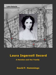 Laura Ingersoll Secord 1775-1868  A Canadian heroine during the War of 1812, who warned the British of a planned attack by Americans