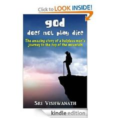 God does not play dice- The story of a helpless man's journey to the top of the mountain by Sri Vishwanath, www.amazon.com/...