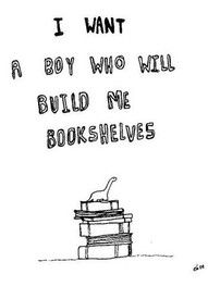 """I want a boy who will build me bookshelves."" - Unknown #writing #reading"