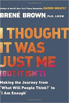 """I Thought It Was Just Me (but it isn't): Making the Journey from """"What Will People Think?"""" to """"I Am Enough"""": Brené Brown: 9781592403356: Amazon.com: Books"""