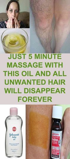 HOME REMEDIES Just 5 Minute Massage With This Oil And All Unwanted Hair Will Disappear Forever! PINTEREST This natural recipe will help you get rid of all your unwanted hairs. The best thing is there aren't any side effect and it is much cheaper than the commercial products.