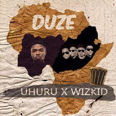 Music: Uhuru X Wizkid - Duze