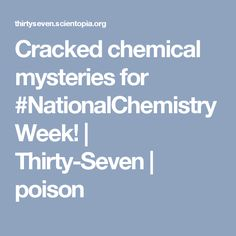 Cracked chemical mysteries for #NationalChemistryWeek! | Thirty-Seven | poison