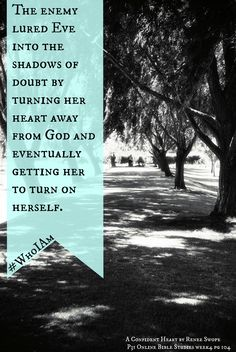 The enemy lured Eve into the shadows of doubt by turning her heart away from God and eventually getting her to turn on herself. - Renee Swope, A Confident Heart pg 104