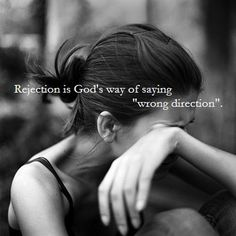 Rejection is God's way of saying wrong direction. <3