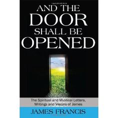And the Door Shall Be Opened: The Spiritual and Mystical Letters, Writings and Visions of James (Paperback)  http://skyyvodkaflavors.com/amazonimage.php?p=1432790684  1432790684