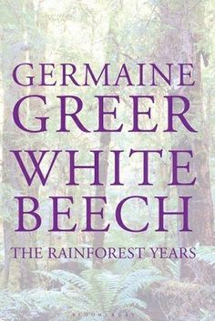 BOOK REVIEW | White Beech: The Rainforest Years, by Germaine Greer http://ow.ly/t1FmB