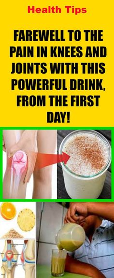 FAREWELL TO THE PAIN IN KNEES AND JOINTS WITH THIS POWERFUL DRINK, FROM THE FIRST DAY!