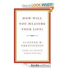Amazon.com: How Will You Measure Your Life? eBook: Clayton M. Christensen, James Allworth, Karen Dillon: Kindle Store