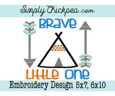 Embroidery Design - Brave Little One - Tribal Arrow - Baby Saying - Appliqué - TeePee - For 5x7 and 6x10 Hoops by ChickpeaEmbroidery on Etsy