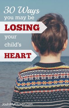 Are you unwittingly sabotaging opportunities to win your child's heart? Check this list of 30 ways you may be pushing your kids away.