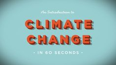 An introduction to climate change in 60 seconds by the Royal Society & the US National Academy of Sciences...