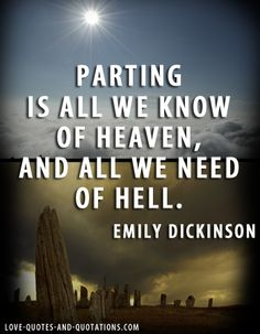 parting is all we know of heaven