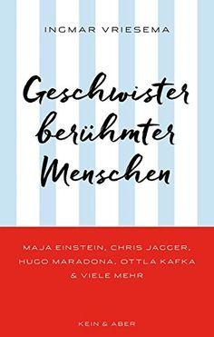 Geschwister berühmter Menschen: Maja Einstein, Chris Jagger, Hugo Maradona, Ottla Kafka & viele mehr von Ingmar Vriesema http://www.amazon.de/dp/3036957421/ref=cm_sw_r_pi_dp_n-sbxb1PWPBHK