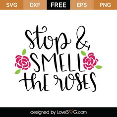 *** FREE SVG CUT FILE for Cricut, Silhouette and more *** Stop & smell the roses