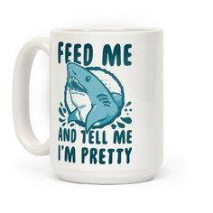 Feed Me & Tell Me I'm Pretty Shark - Feed me an tell me I'm pretty says the the hungry hungry shark, especially during shark week. Don't let your hangry side get the better of you though, you don't want to turn into a great white, do you? So  feel pretty and get fed with this adorable shark themed mug!