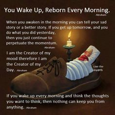 You are reborn every morning. Abrahamhicks ☀️❤️