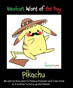 Mexican word of the day ~ Pikachu