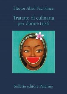 """Il rito della tranquillità - La cura del volto tratto da """"Trattato di culinaria per donne tristi"""" di Hèctor Abad Facioline - Gastronomia in pillole a cura di Luigi Farina"""