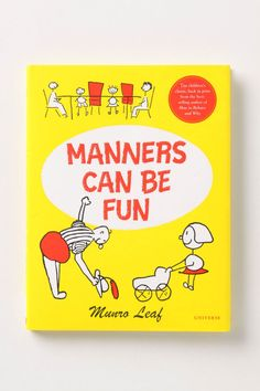 Manners Can Be Fun - First published in 1936, Munro Leaf's friendly little volume teaches simple etiquette through the adventures of the Mefirsts, the Whineys, and a host of other characters.