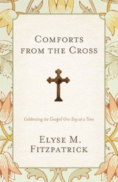 Comforts from the Cross (Redesign): Celebrating the Gospel One Day at a Time:Amazon:Books