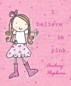 """""""I believe in pink."""" --Audrey Hepburn"""