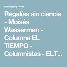 Regalías sin ciencia - Moisés Wasserman - Columna EL TIEMPO - Columnistas - ELTIEMPO.COM