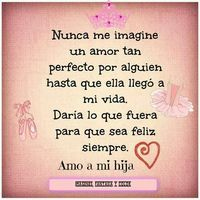 Amo a mi hija I Love My Daughter, Love My Kids, My Love, Daughter Quotes, Mother Quotes, Baby Quotes, Love Quotes, Spanish Quotes, My Little Girl