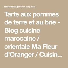 Tarte aux pommes de terre et au brie - Blog cuisine marocaine / orientale Ma Fleur d'Oranger / Cuisine du monde /Recettes simples et cratives