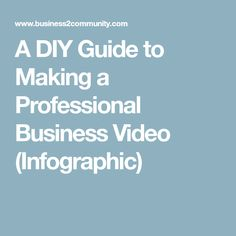 A DIY Guide to Making a Professional Business Video (Infographic)