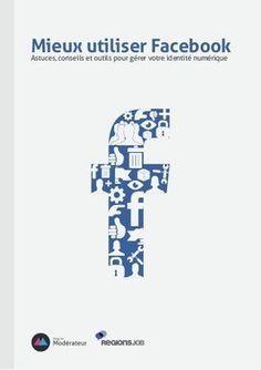 Mieux utiliser Facebook : astuces, conseils et outils pour gérer son identité numérique