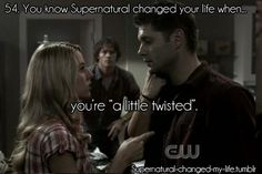 54. You know Supernatural changed your life when...