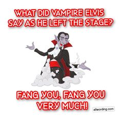 What did Vampire Elvis say as he left the stage? Fang you, fang you very much! #vampirepuns