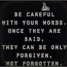 Be careful of what you said