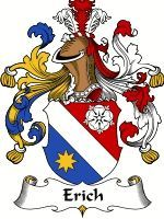 Erich Coat of Arms / Erich Family Crest  The surname of ERICH is of Norwegian and Swiss origin, a baptismal name meaning 'the son of Eric' (...