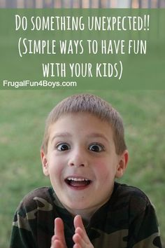 Do Something Unexpected! (Your kids will love it!)  Love this list of ideas for simple ways to have fun with your kids!
