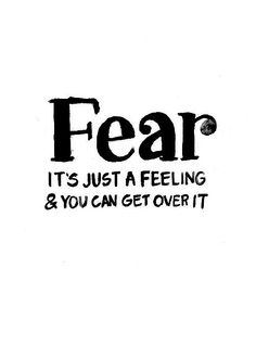 Fear. It's just a feeling.  You can get over it.  #anxiety #worry #depression #anxious
